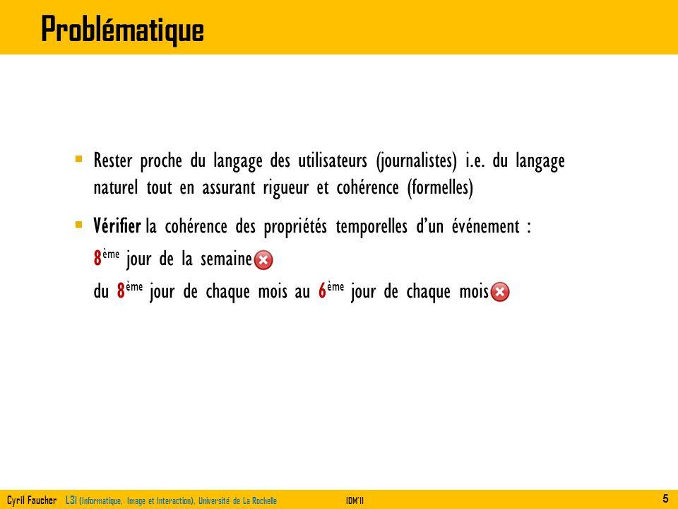 Cyril Faucher L3i (Informatique, Image et Interaction), Université de La RochelleIDM11 Problématique Rester proche du langage des utilisateurs (journa