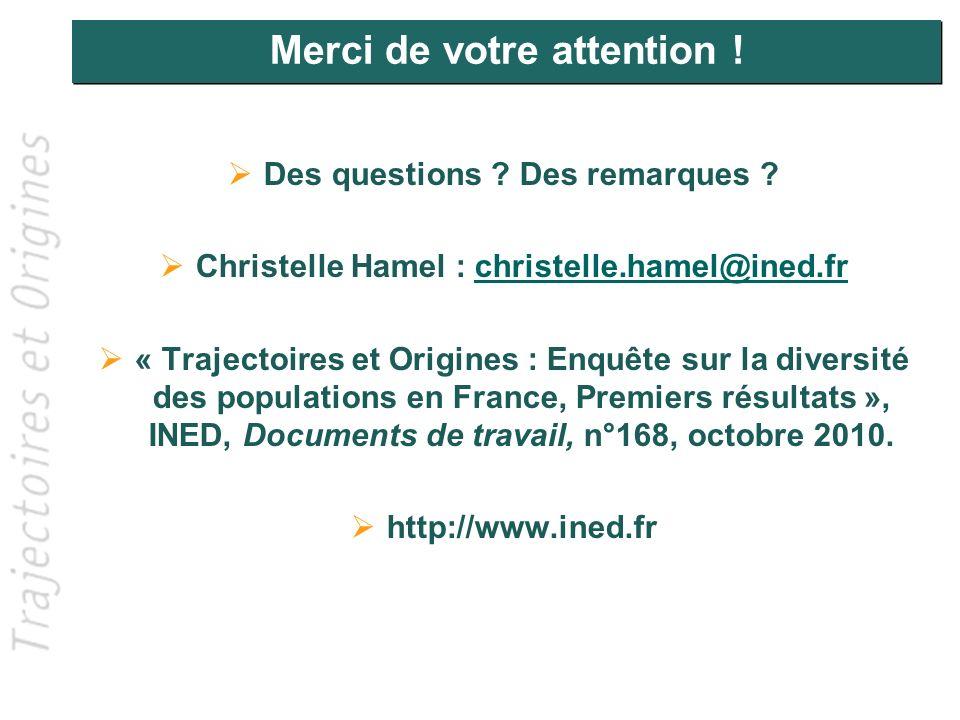 Merci de votre attention ! Des questions ? Des remarques ? Christelle Hamel : christelle.hamel@ined.frchristelle.hamel@ined.fr « Trajectoires et Origi