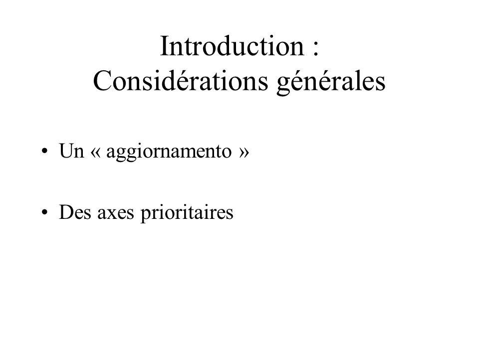 Introduction : Considérations générales Un « aggiornamento » Des axes prioritaires