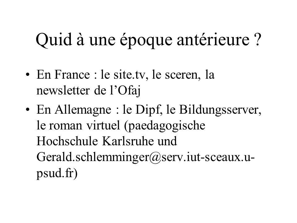 Quid à une époque antérieure ? En France : le site.tv, le sceren, la newsletter de lOfaj En Allemagne : le Dipf, le Bildungsserver, le roman virtuel (
