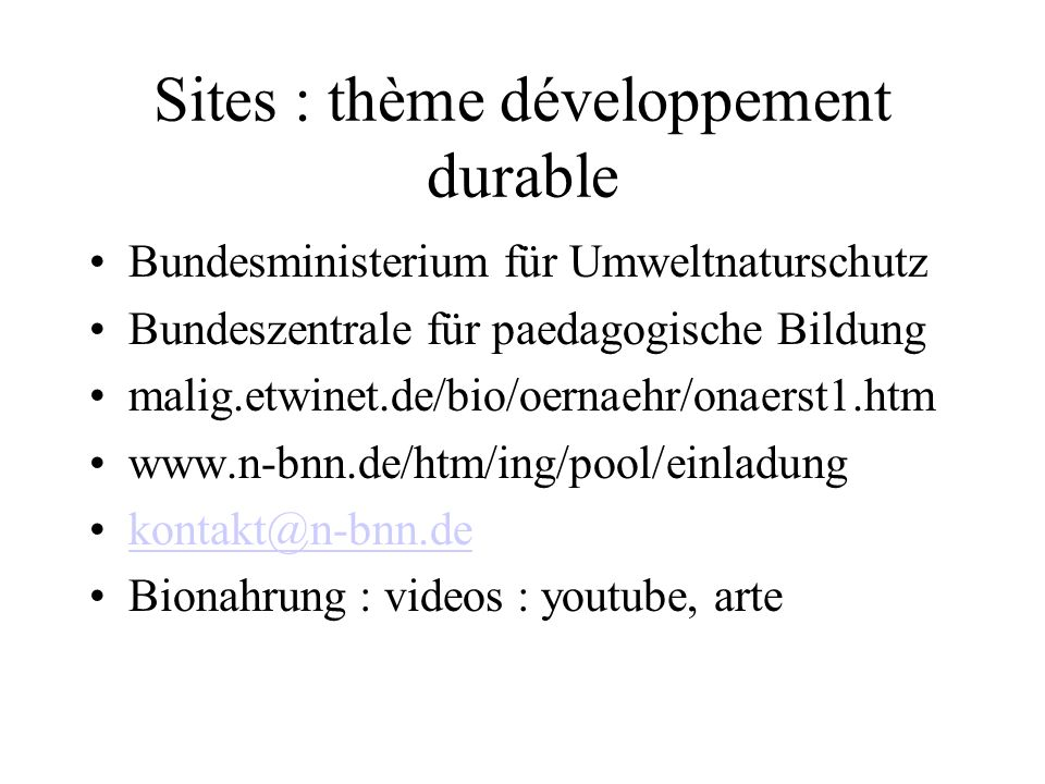 Sites : thème développement durable Bundesministerium für Umweltnaturschutz Bundeszentrale für paedagogische Bildung malig.etwinet.de/bio/oernaehr/ona