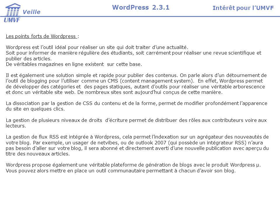 Les points forts de Wordpress : Wordpress est loutil idéal pour réaliser un site qui doit traiter dune actualité. Soit pour informer de manière réguli