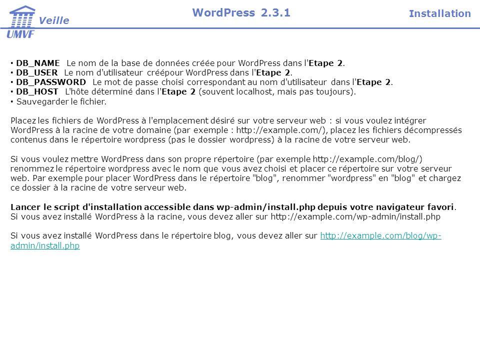 DB_NAME Le nom de la base de données créée pour WordPress dans l'Etape 2. DB_USER Le nom d'utilisateur créépour WordPress dans l'Etape 2. DB_PASSWORD