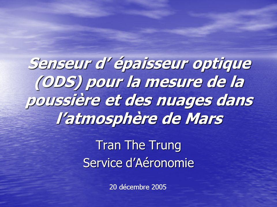 Senseur d épaisseur optique (ODS) pour la mesure de la poussière et des nuages dans latmosphère de Mars Tran The Trung Service dAéronomie 20 décembre