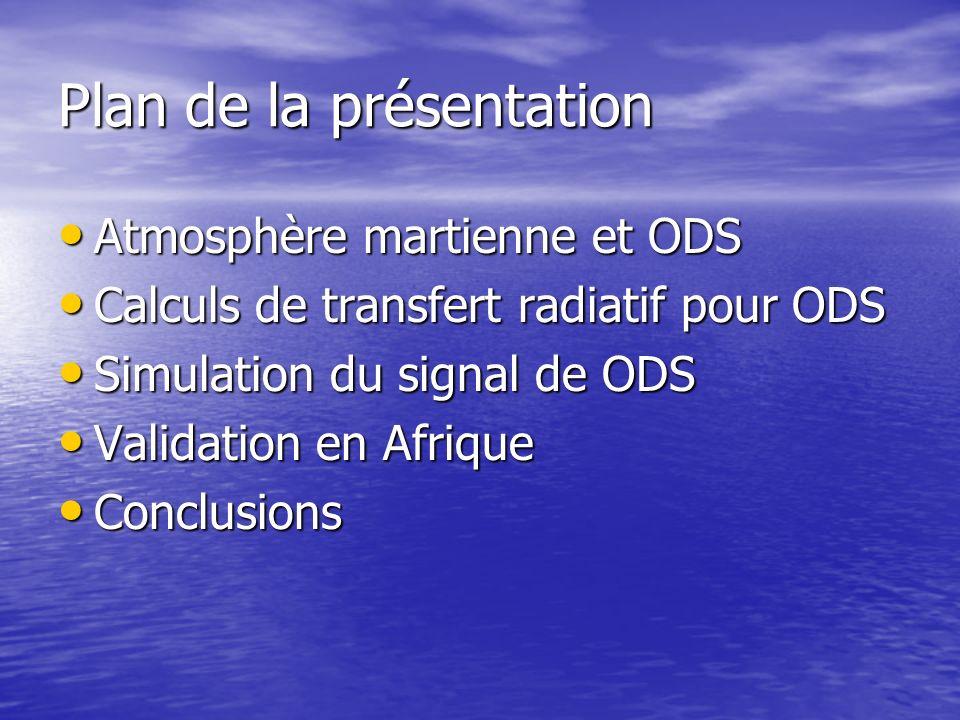 Plan de la présentation Atmosphère martienne et ODS Atmosphère martienne et ODS Calculs de transfert radiatif pour ODS Calculs de transfert radiatif p