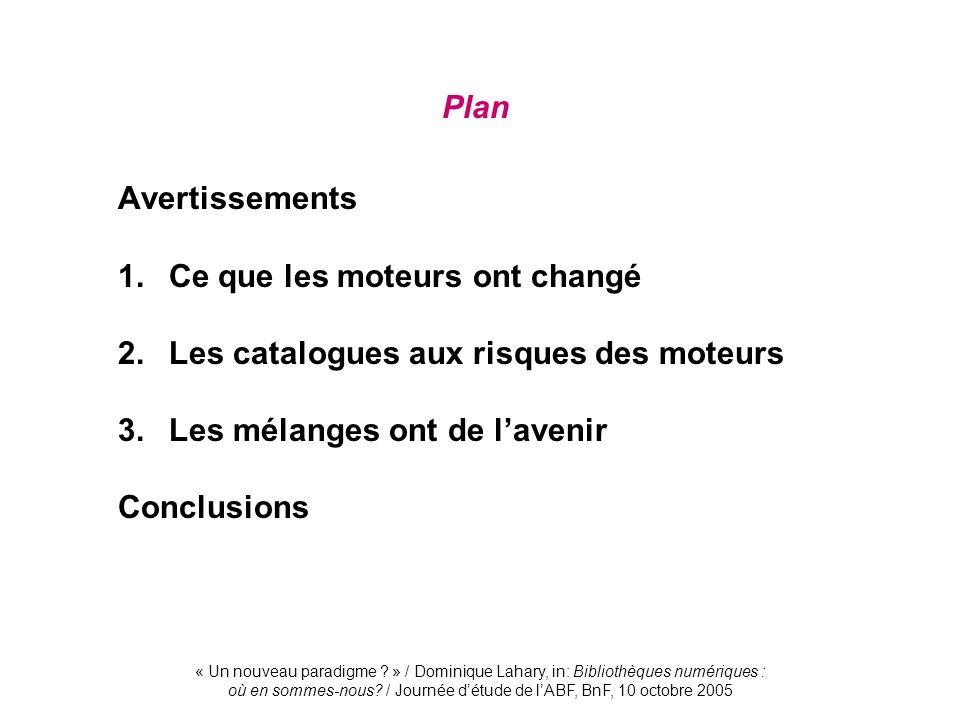 « Un nouveau paradigme ? » / Dominique Lahary, in: Bibliothèques numériques : où en sommes-nous? / Journée détude de lABF, BnF, 10 octobre 2005 Plan A