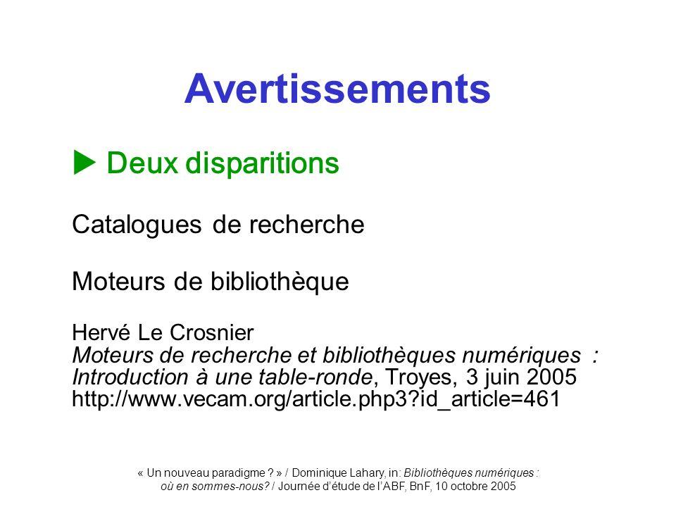 « Un nouveau paradigme ? » / Dominique Lahary, in: Bibliothèques numériques : où en sommes-nous? / Journée détude de lABF, BnF, 10 octobre 2005 Deux d
