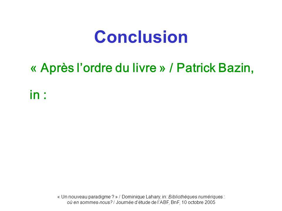 « Un nouveau paradigme ? » / Dominique Lahary, in: Bibliothèques numériques : où en sommes-nous? / Journée détude de lABF, BnF, 10 octobre 2005 « Aprè