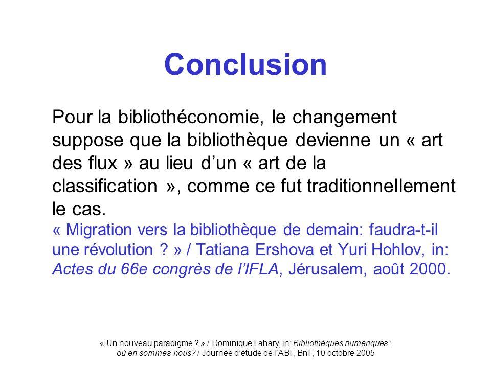 Pour la bibliothéconomie, le changement suppose que la bibliothèque devienne un « art des flux » au lieu dun « art de la classification », comme ce fu