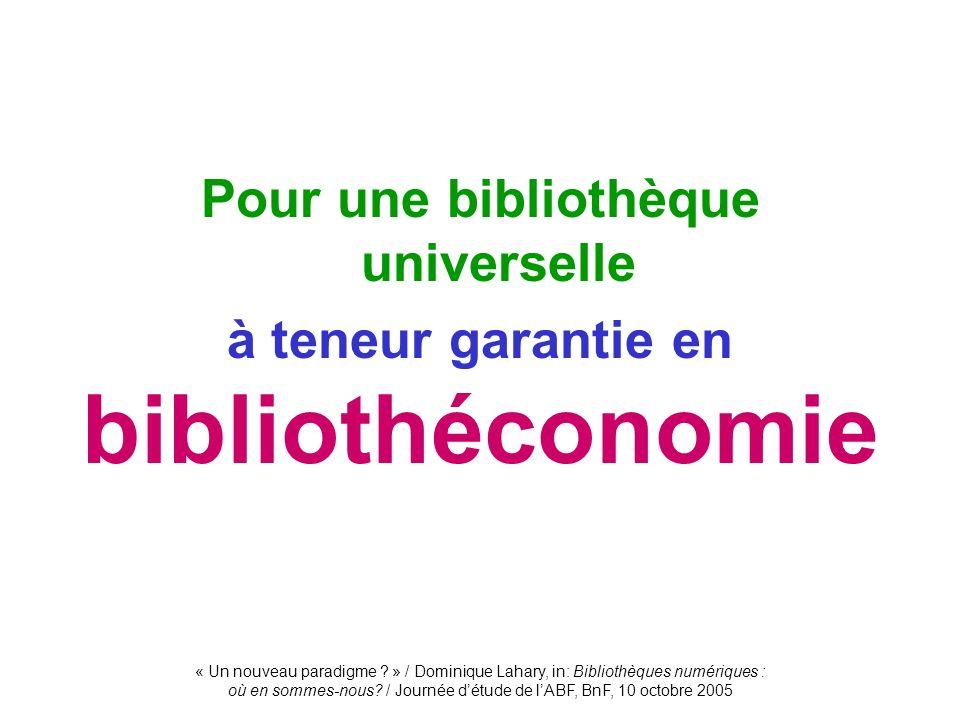 « Un nouveau paradigme ? » / Dominique Lahary, in: Bibliothèques numériques : où en sommes-nous? / Journée détude de lABF, BnF, 10 octobre 2005 Pour u