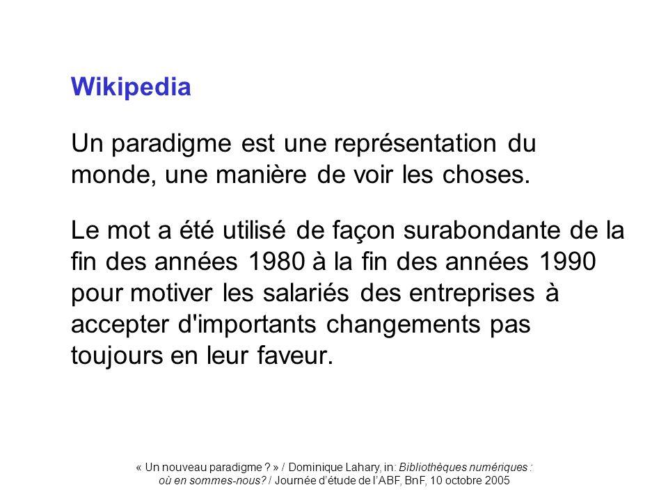 « Un nouveau paradigme ? » / Dominique Lahary, in: Bibliothèques numériques : où en sommes-nous? / Journée détude de lABF, BnF, 10 octobre 2005 Wikipe