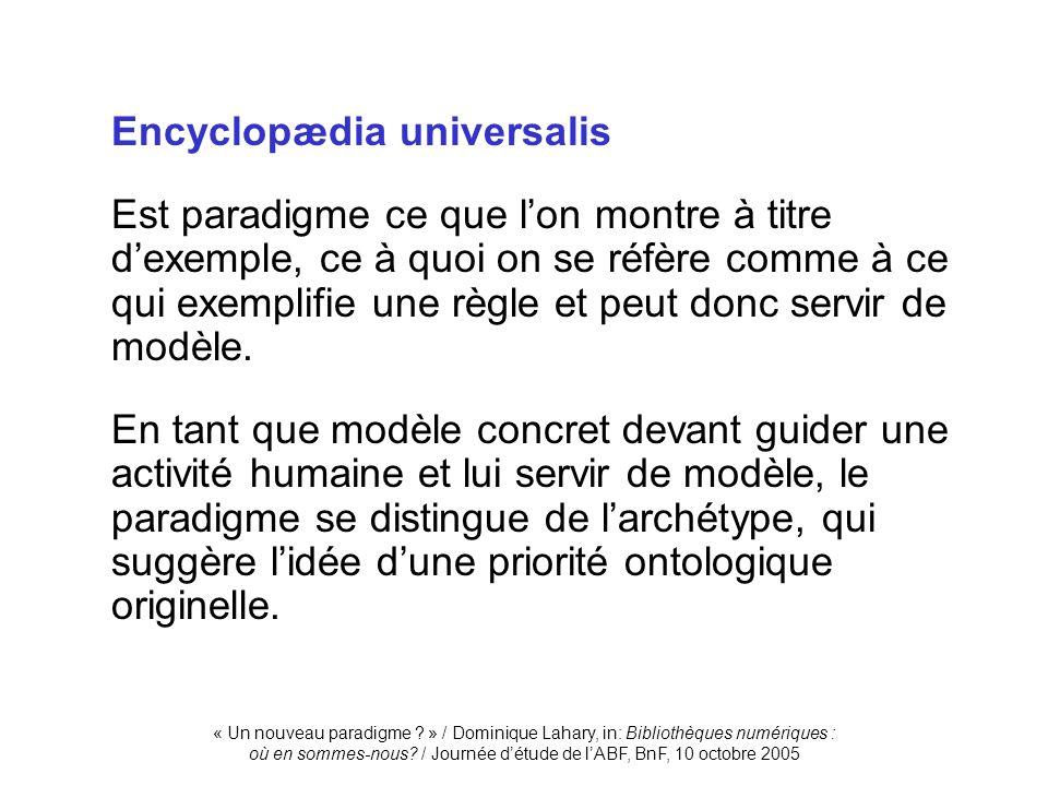 « Un nouveau paradigme ? » / Dominique Lahary, in: Bibliothèques numériques : où en sommes-nous? / Journée détude de lABF, BnF, 10 octobre 2005 Encycl