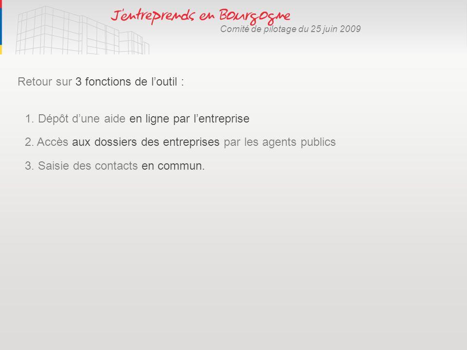 Comité de pilotage du 25 juin 2009 Retour sur 3 fonctions de loutil : 3. Saisie des contacts en commun. 2. Accès aux dossiers des entreprises par les