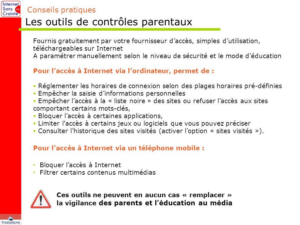 Conseils pratiques Les outils de contrôles parentaux Fournis gratuitement par votre fournisseur daccès, simples dutilisation, téléchargeables sur Inte
