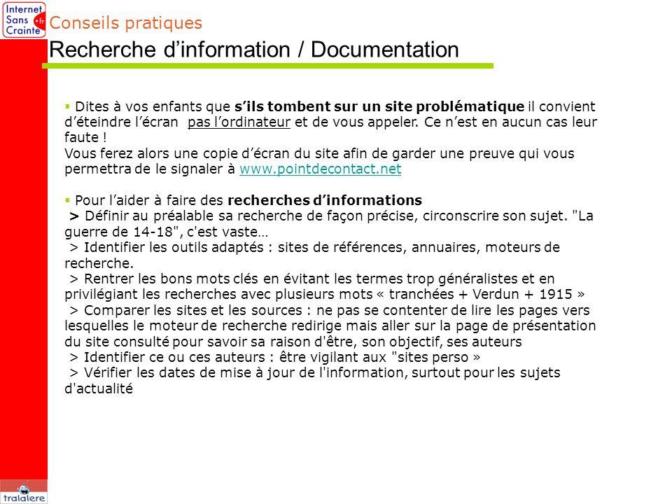 Conseils pratiques Recherche dinformation / Documentation Dites à vos enfants que sils tombent sur un site problématique il convient déteindre lécran