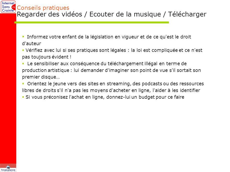 Conseils pratiques Regarder des vidéos / Ecouter de la musique / Télécharger Informez votre enfant de la législation en vigueur et de ce qu'est le dro