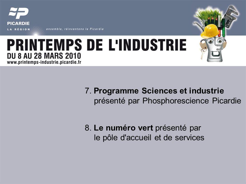 7. Programme Sciences et industrie présenté par Phosphorescience Picardie 8.
