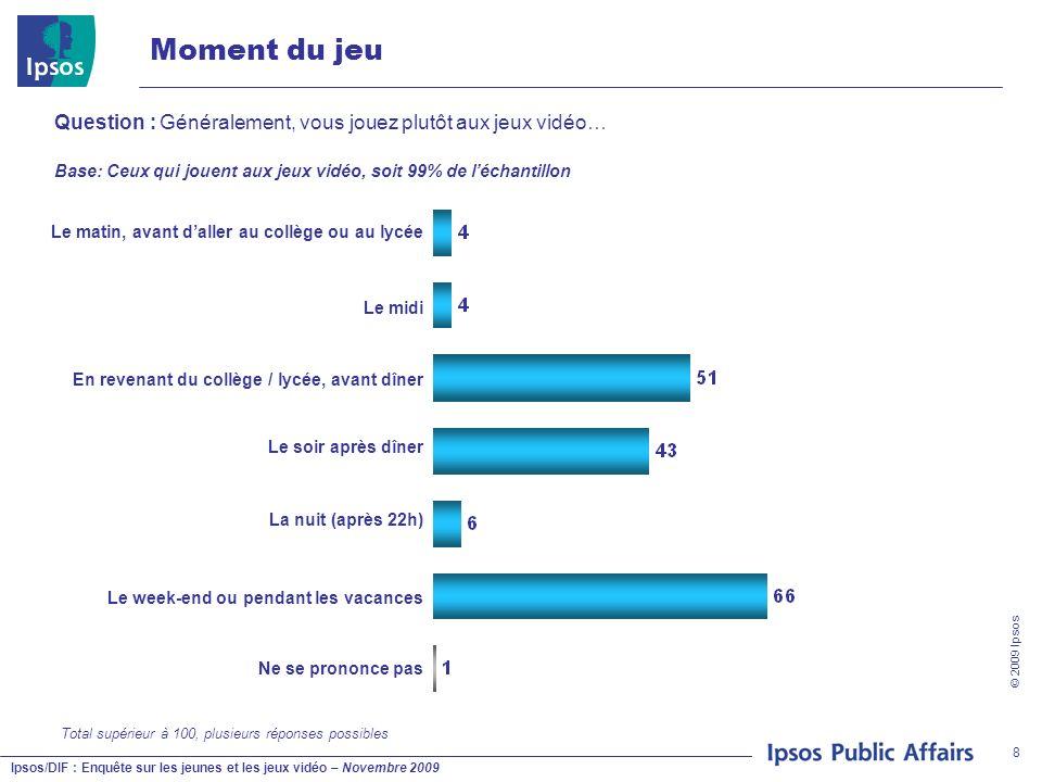 Ipsos/DIF : Enquête sur les jeunes et les jeux vidéo – Novembre 2009 © 2009 Ipsos 8 Moment du jeu Question : Généralement, vous jouez plutôt aux jeux