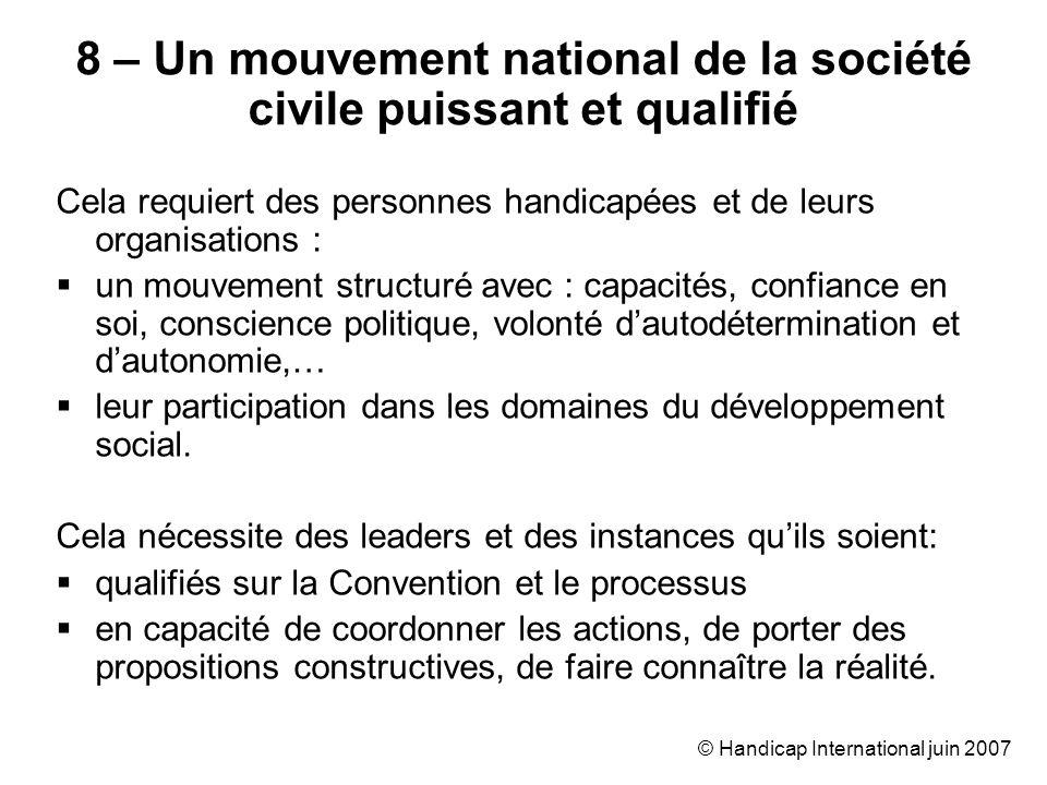 © Handicap International juin 2007 Cela requiert des personnes handicapées et de leurs organisations : un mouvement structuré avec : capacités, confia