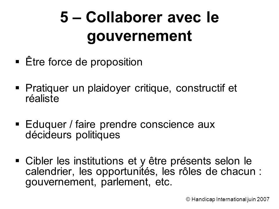 © Handicap International juin 2007 Être force de proposition Pratiquer un plaidoyer critique, constructif et réaliste Eduquer / faire prendre conscien