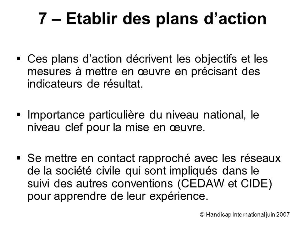 © Handicap International juin 2007 Ces plans daction décrivent les objectifs et les mesures à mettre en œuvre en précisant des indicateurs de résultat