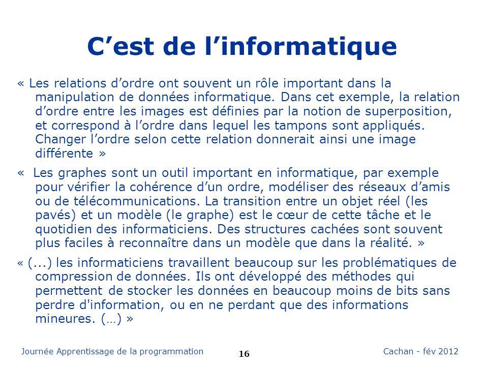 16 Cachan - fév 2012Journée Apprentissage de la programmation Cest de linformatique « Les relations dordre ont souvent un rôle important dans la manip