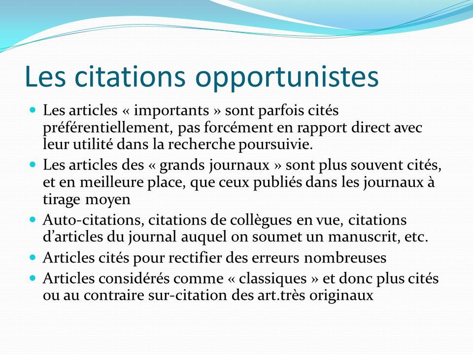 Les citations opportunistes Les articles « importants » sont parfois cités préférentiellement, pas forcément en rapport direct avec leur utilité dans