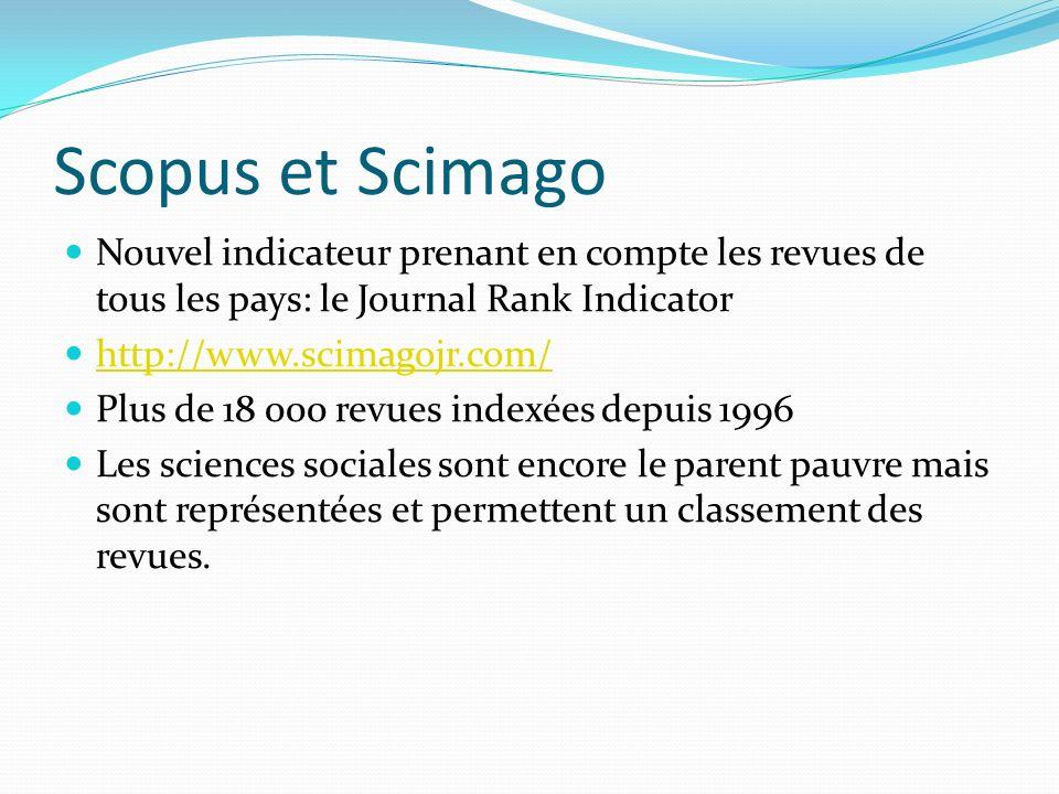 Scopus et Scimago Nouvel indicateur prenant en compte les revues de tous les pays: le Journal Rank Indicator http://www.scimagojr.com/ Plus de 18 000