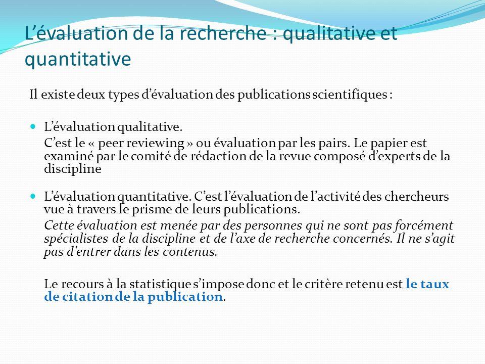 Lévaluation de la recherche : qualitative et quantitative Il existe deux types dévaluation des publications scientifiques : Lévaluation qualitative. C
