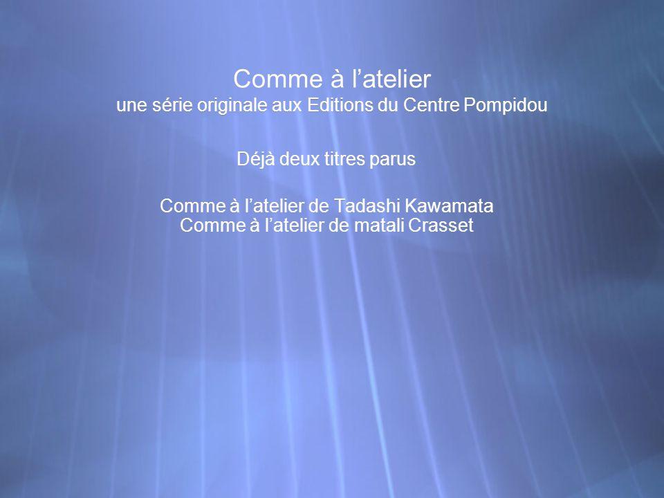 Comme à latelier une série originale aux Editions du Centre Pompidou Déjà deux titres parus Comme à latelier de Tadashi Kawamata Comme à latelier de m