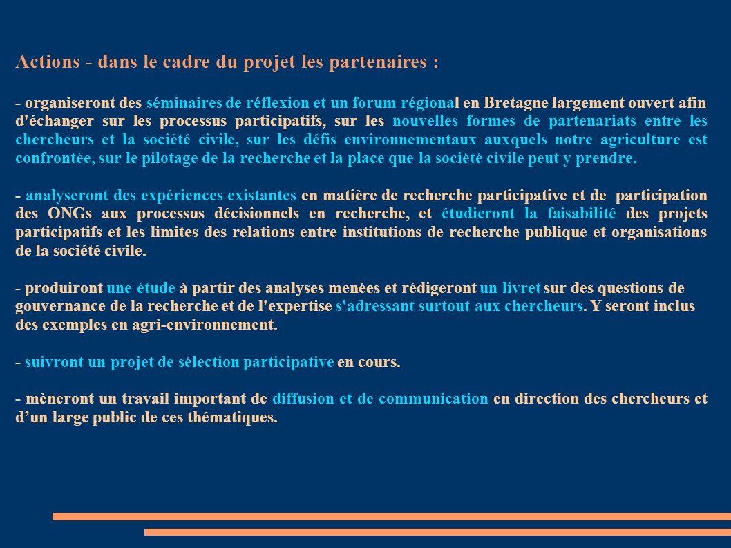Actions - dans le cadre du projet les partenaires : - organiseront des séminaires de réflexion et un forum régional en Bretagne largement ouvert afin