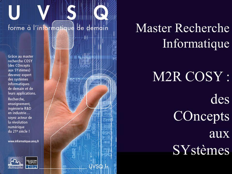 1 Master Recherche Informatique M2R COSY : des COncepts aux SYstèmes