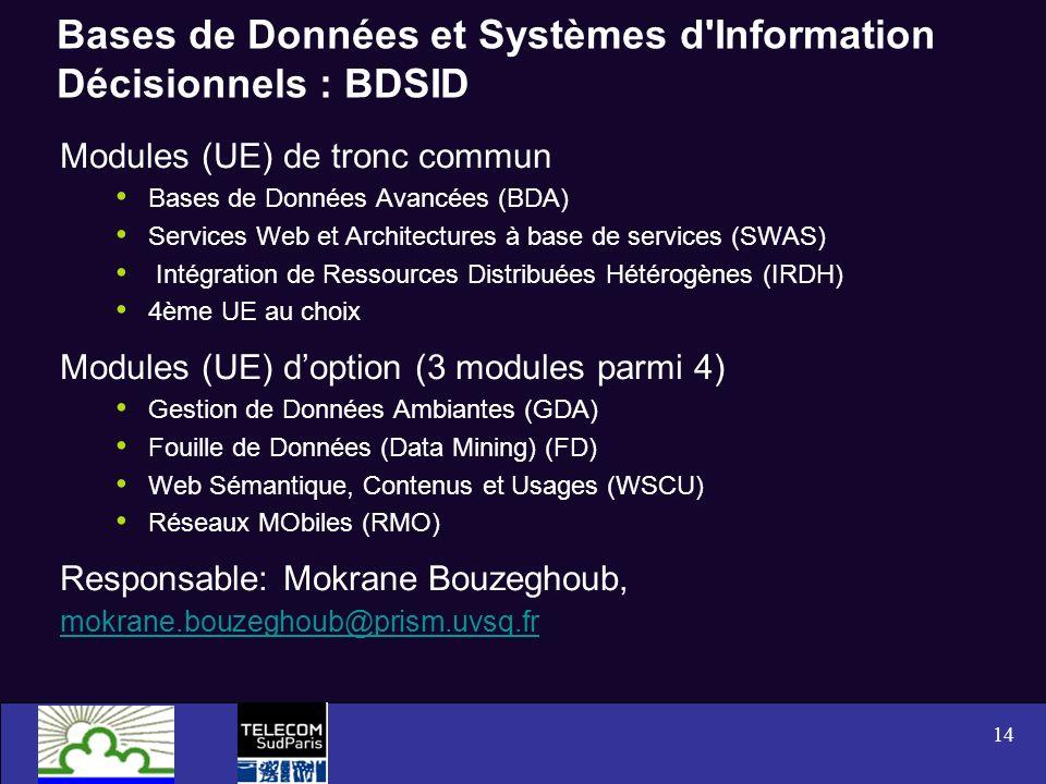 14 Bases de Données et Systèmes d'Information Décisionnels : BDSID Modules (UE) de tronc commun Bases de Données Avancées (BDA) Services Web et Archit