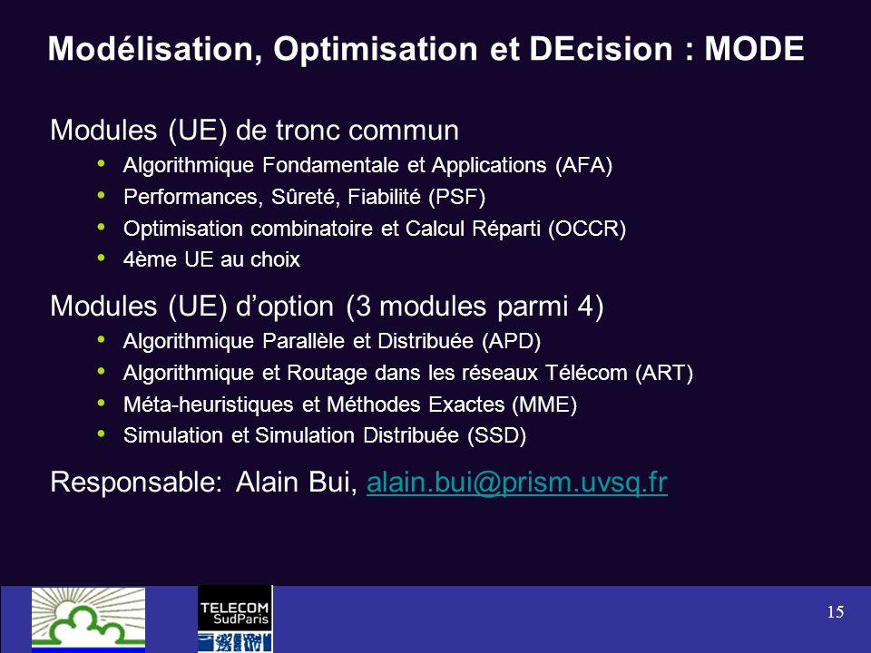 15 Modélisation, Optimisation et DEcision : MODE Modules (UE) de tronc commun Algorithmique Fondamentale et Applications (AFA) Performances, Sûreté, F