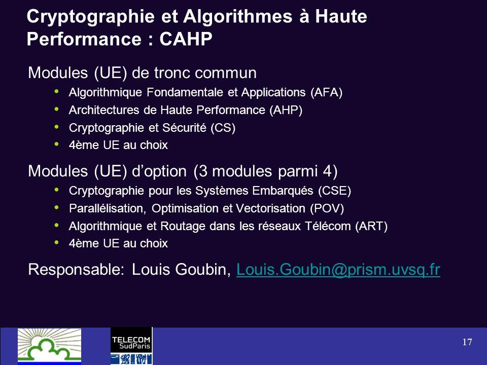 17 Cryptographie et Algorithmes à Haute Performance : CAHP Modules (UE) de tronc commun Algorithmique Fondamentale et Applications (AFA) Architectures