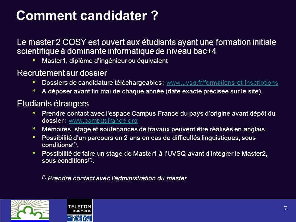 7 Comment candidater ? Le master 2 COSY est ouvert aux étudiants ayant une formation initiale scientifique à dominante informatique de niveau bac+4 Ma