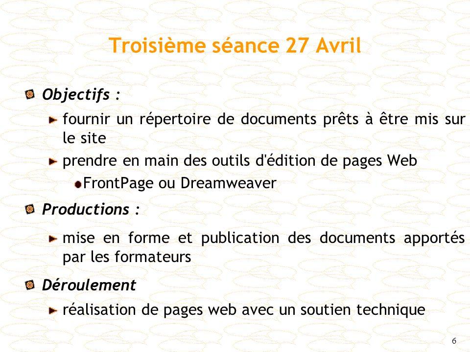 6 Troisième séance 27 Avril Objectifs : fournir un répertoire de documents prêts à être mis sur le site prendre en main des outils d'édition de pages
