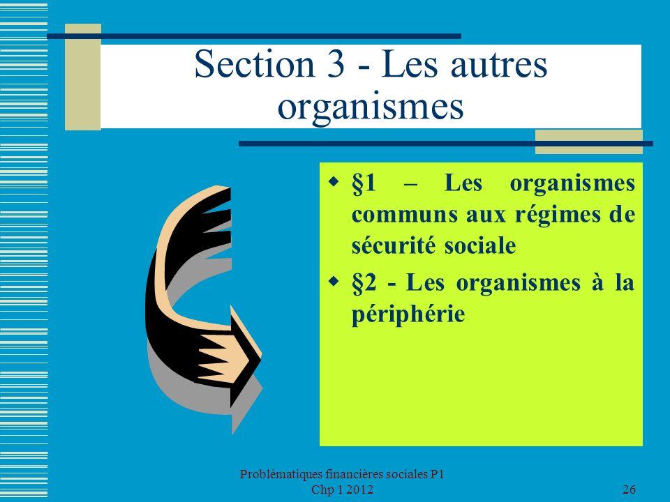 Section 3 - Les autres organismes §1 – Les organismes communs aux régimes de sécurité sociale §2 - Les organismes à la périphérie Problématiques finan