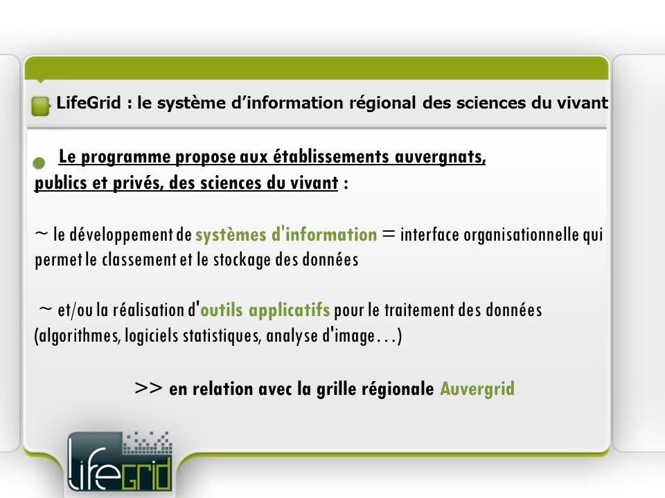 LifeGrid : le système dinformation régional des sciences du vivant Le programme propose aux établissements auvergnats, publics et privés, des sciences