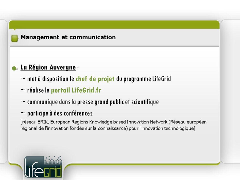 Management et communication La Région Auvergne : ~ met à disposition le chef de projet du programme LifeGrid ~ réalise le portail LifeGrid.fr ~ commun