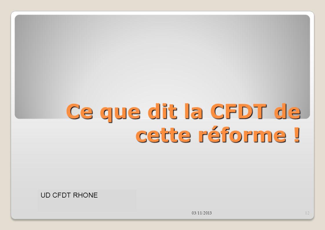 Ce que dit la CFDT de cette réforme ! 03/11/201312 UD CFDT RHONE
