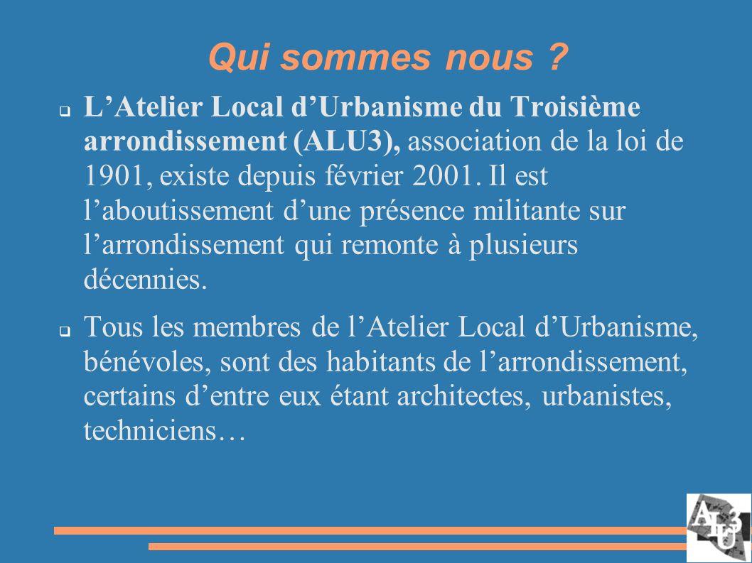 LAtelier Local dUrbanisme du Troisième arrondissement (ALU3), association de la loi de 1901, existe depuis février 2001.