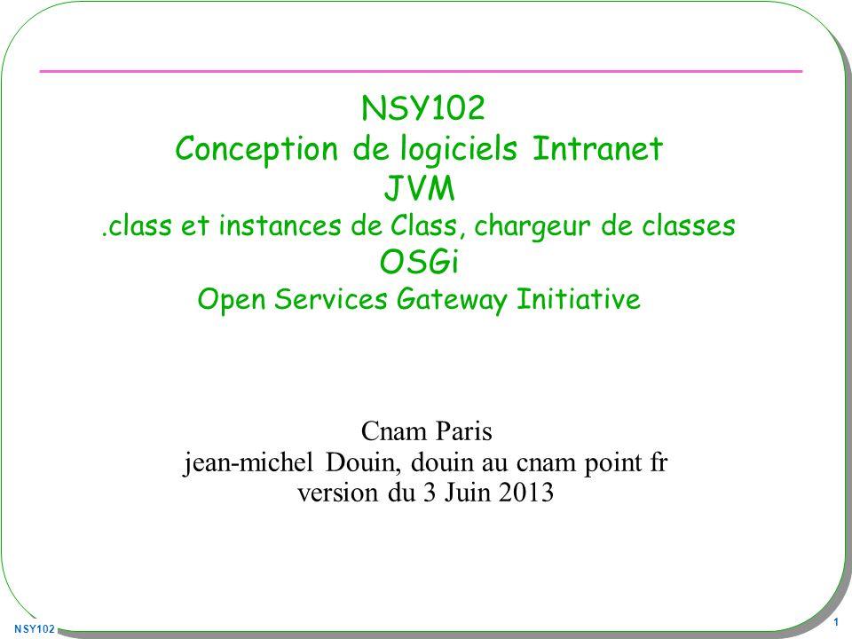 NSY102 22 Lexemple revisité public class Exemple1{ URL urlJars = new URL( http://jfod.cnam.fr/progAvancee/classes/utiles.jar ); URL urlClasses = new URL( http://jfod.cnam.fr/progAvancee/classes/ ); URL[] urls = new URL[]{urlJars, urlClasses}; ClassLoader loader = new MyClassLoader(); URLClassLoader classLoader; classLoader = URLClassLoader.newInstance(urls,loader); Class classe = Class.forName(args[0], true, classLoader); Method m = classe.getMethod( main , new Class[] {String[].class }); String[] paramètres = new String[args.length-1]; System.arraycopy(args,1,paramètres,0,args.length-1); m.invoke(null, new Object[]{paramètres}); } java Exemple1 UneClasse param1 param2 param3 note pour un fichier ce serait URL urlFichier = new File( ).toURI().toURL(); classLoader loader