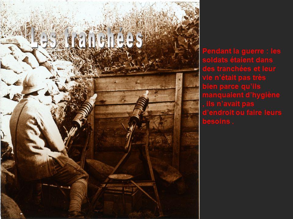 Pendant la guerre : les soldats étaient dans des tranchées et leur vie nétait pas très bien parce quils manquaient dhygiène, ils navait pas dendroit o