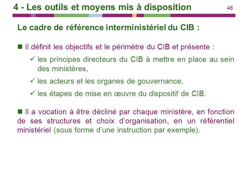 46 4 - Les outils et moyens mis à disposition Le cadre de référence interministériel du CIB : Il définit les objectifs et le périmètre du CIB et prése