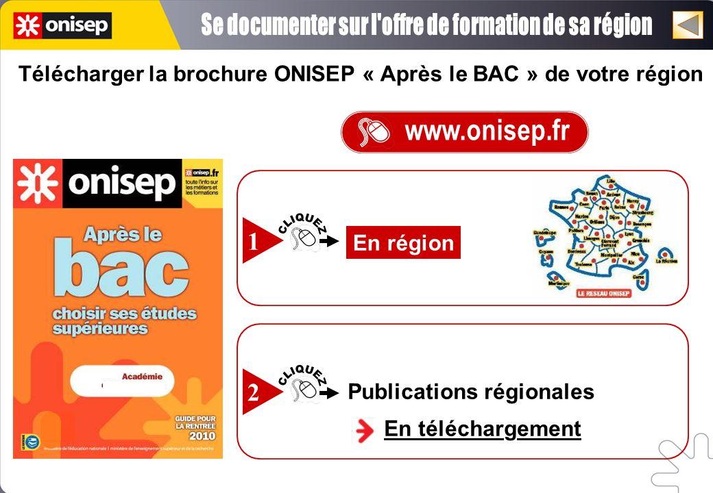Télécharger la brochure ONISEP « Après le BAC » de votre région www.onisep.fr Publications régionales En téléchargement 2 En région 1