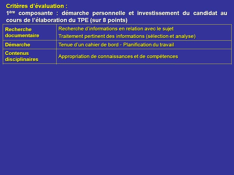 Critères dévaluation : 1 ère composante : démarche personnelle et investissement du candidat au cours de lélaboration du TPE (sur 8 points) Esprit din