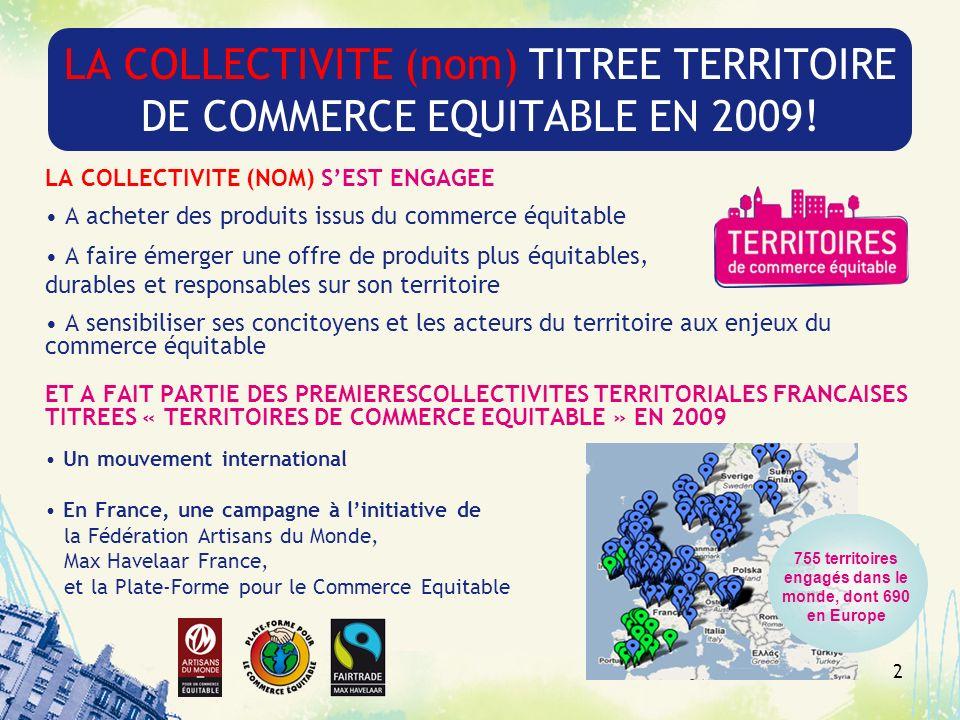 2 LA COLLECTIVITE (nom) TITREE TERRITOIRE DE COMMERCE EQUITABLE EN 2009! LA COLLECTIVITE (NOM) SEST ENGAGEE A acheter des produits issus du commerce é