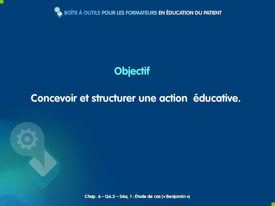 Concevoir et structurer une action éducative. Objectif Chap. 6 – Q6.3 – Séq. 1 : Étude de cas (« Benjamin »)