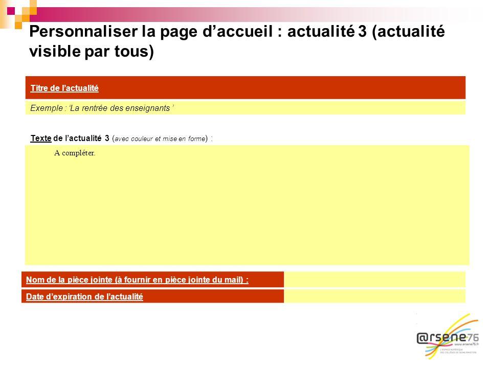 Personnaliser la page daccueil : actualité 3 (actualité visible par tous) Texte de lactualité 3 ( avec couleur et mise en forme ) : A compléter. Titre